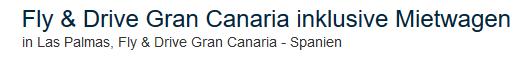 Fly and Drive auf den Kanaren - start Las Palmas