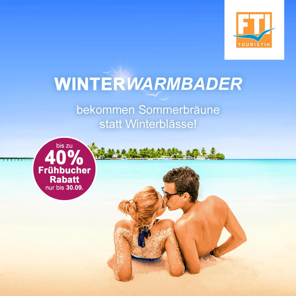 WINTERWARMBADER - 40% Frühbucher Rabatt mit FTI auf Pauschalreisen
